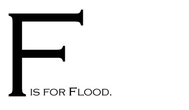F is for Flood