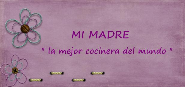 """MI MADRE """" la mejor cocinera del mundo """""""