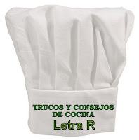 Trucos y Consejos de Cocina. Letra R.