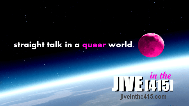 straight talk in a queer world Jive in the [415]