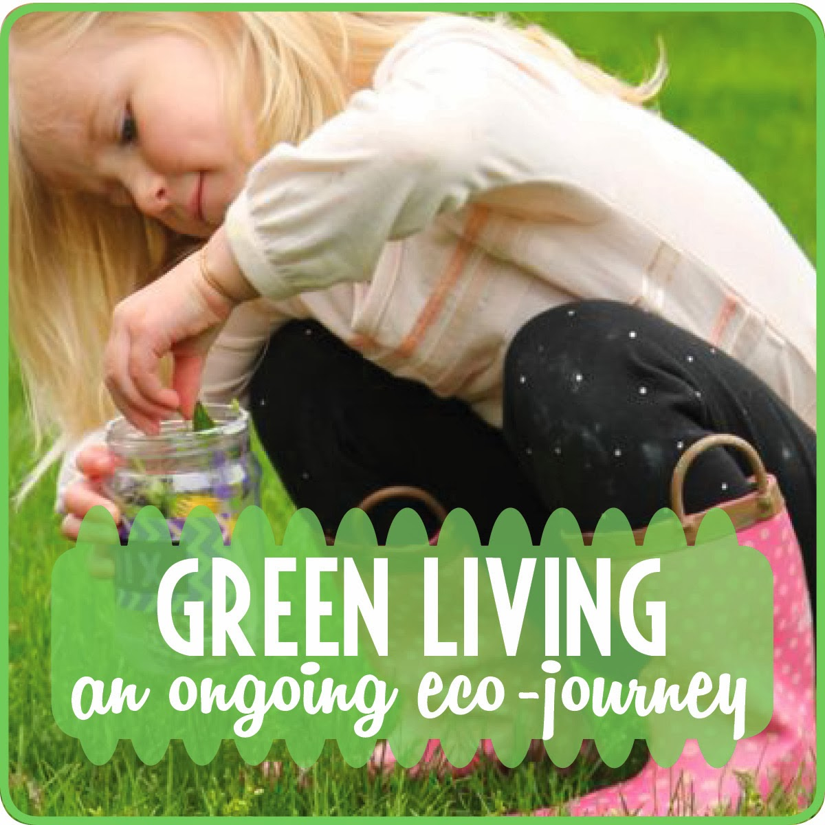 Green Living: Ideas That Make Our Days A Little Greener