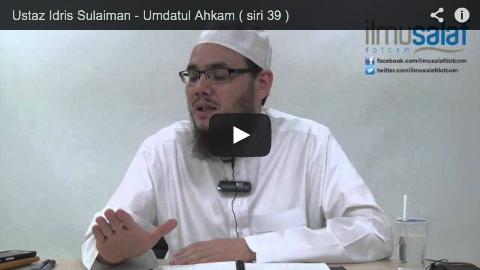 Ustaz Idris Sulaiman – Umdatul Ahkam ( siri 39 )