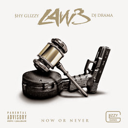 """LAW 3: Now or Never"" Hosted by DJ Drama. Follow on twitter @ShyGlizzy @DJDrama"
