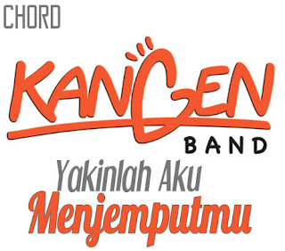 Lirik dan Chord(Kunci Gitar) Kangen Band ~ Yakinlah Aku Menjemputmu