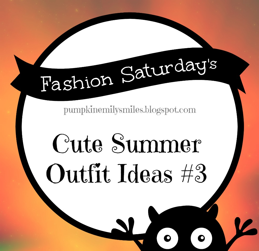 Cute Summer Outfit Ideas #3 Fashion Saturday's