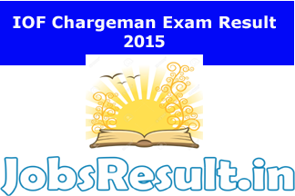 IOF Chargeman Exam Result 2015