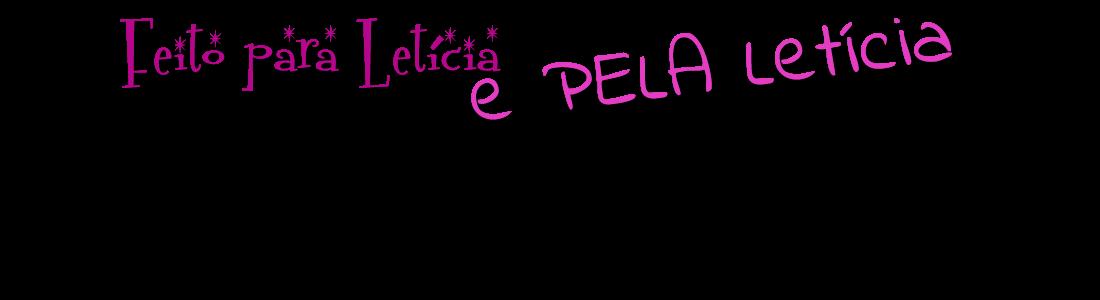Feito para Letícia e PELA Letícia