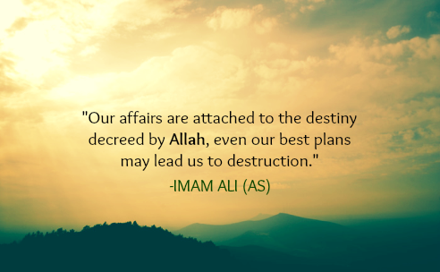 Our affairs are attached to the destiny decreed by Allah, even our best plans may lead us to destruction.
