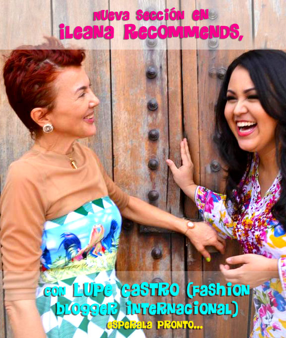 Nueva seccin en Ileana Recommends: Fashion &amp; Beauty Secrets with Lupe