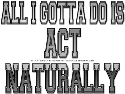 Act Naturally - Beatles Song Lyric Quote in Text Image