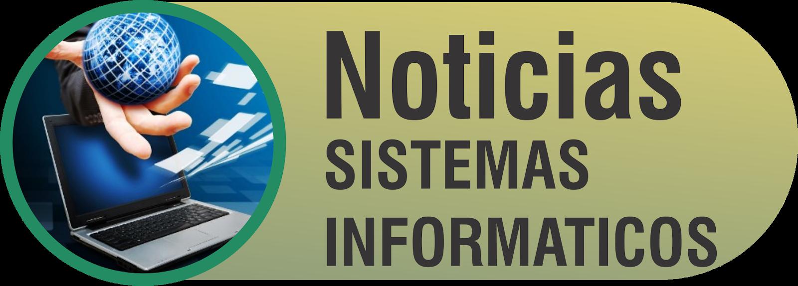 Noticias Sistemas Informaticos