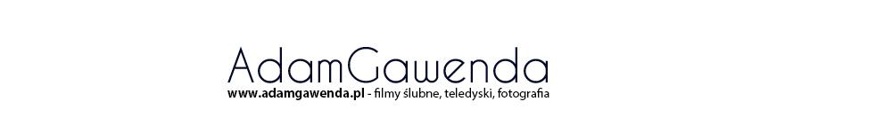 Adam Gawenda blog, filmy ślubne śląsk, reklama, www.adamgawenda.pl, fotografia, kamerzysta, śląsk