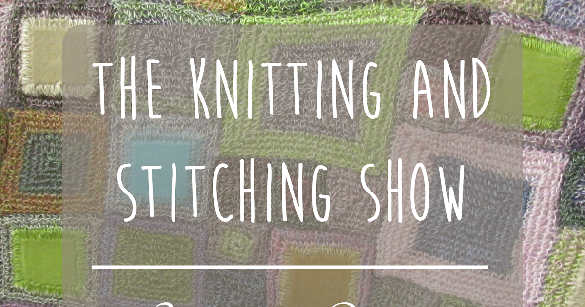 Knit And Stitch Show : Random Nerdery: The Knitting and Stitching Show - October 2015