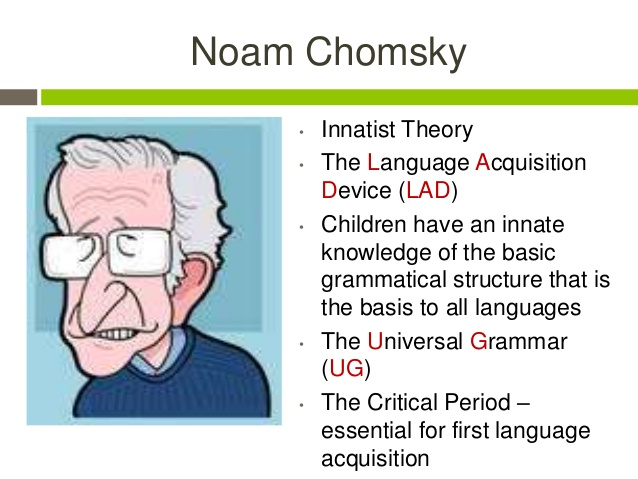noam chomskys universal grammar Universal grammar is a theory proposed by chomsky that claims children have the ability to learn any language this is due to what he calls universal grammar he proposes that their is a natural ability in the mind of every human that allows them to learn , and that is how language is further developed.