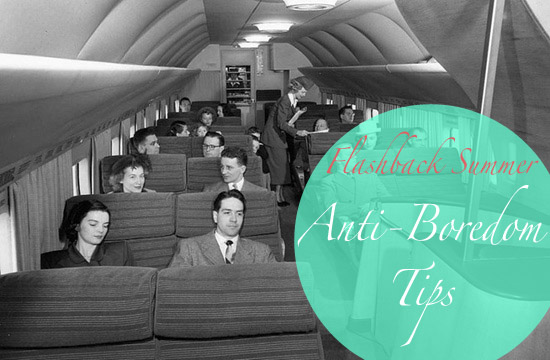 Flashback Summer:  Travel Week- Anti-Boredom Tips