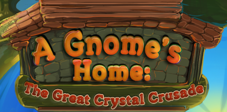 A Gnome's Home: The Great Crystal Crusade (BETA)