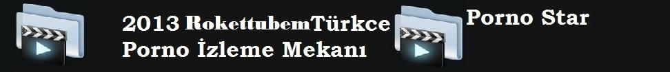 Rokettube , Roket tube , Rokettube Porno İzle , Rokettube Sikiş İzle,GERÇEK TÜRK PORNOLARI