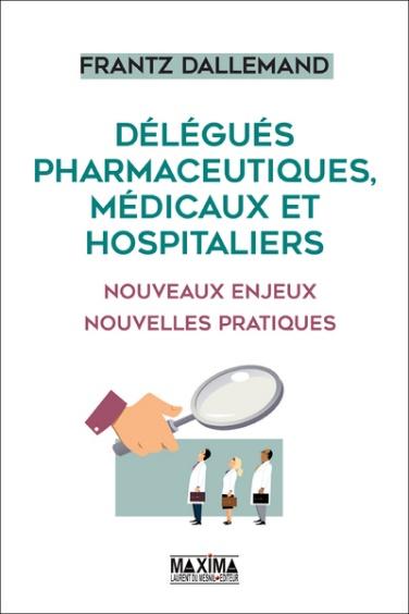 Délégués Pharmaceutiques, Médicaux, nouveaux enjeux, nouvelles pratiques