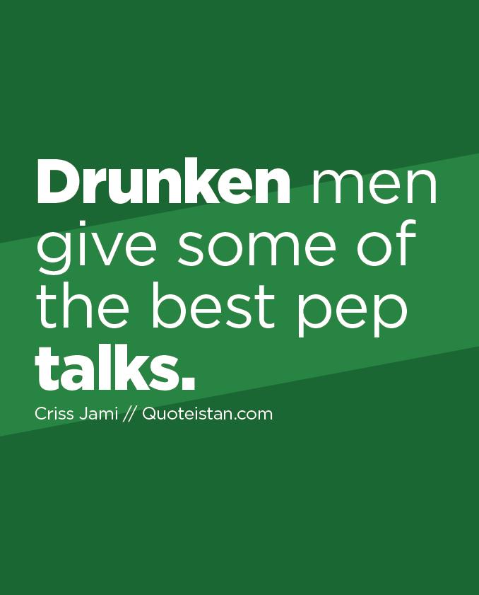 Drunken men give some of the best pep talks.