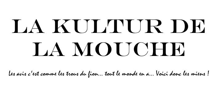 La Kultur de la Mouche