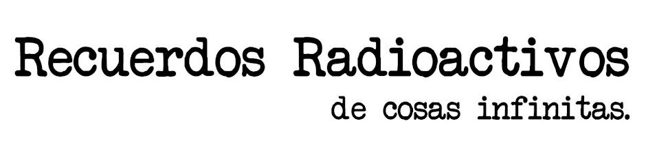 Recυerdos Radioactivos.