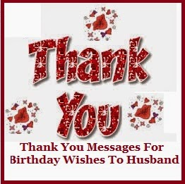 Thank you messages thank you messages for birthday wishes to husband for a woman building a home comes naturally and she does her duty with a smile everyday even a little thankful gesture from her partner makes her feel m4hsunfo