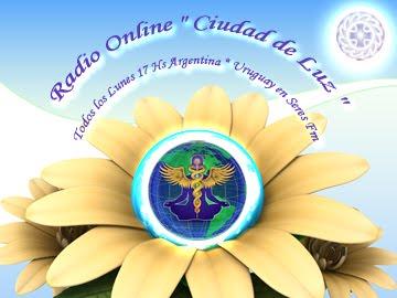 """Radio Online Programa """" Ciudad de Luz """"   Todos los Lunes 17 hs * Argentina"""