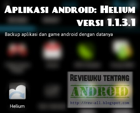 Ikon HELIUM versi 1.1.3.1 - Aplikasi android untuk membackup dan restore aplikasi dan permainan beserta datanya (rev-all.blogspot.com)