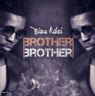 [Lyrics] Bisa Kdei - Brother Brother