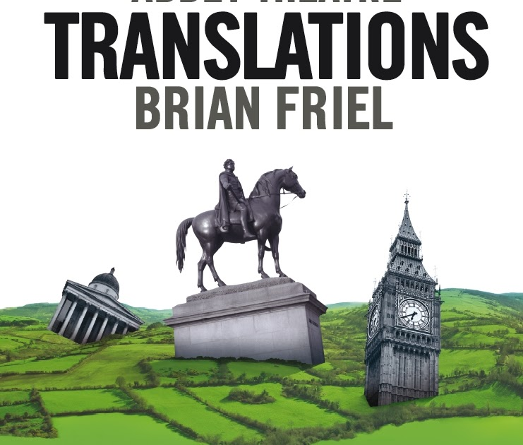 brian friels translations essay Transcript of language shift in brian friel's translations language death in brian friel's translations  the rhetoric of language loss translations by brian friel conclusions sources 41 the making of place (language) lexicons can be portrayed as symbolic embodiments  essay on the origin of language 1772) lexicons mirror the nature.
