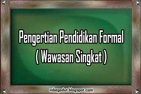 pendidikan formal, pengertian pendidikan formal, pendidikan indonesia, definisi pendidikan formal