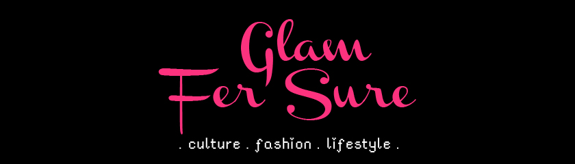 Glam Fer Sure~ ♥