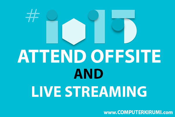 google io 2015 live streaming attend offsite