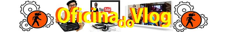 OFINAdovlog - Como fazer seu Vlog, videolog, camera, blog, videoblog, oficinadovlog
