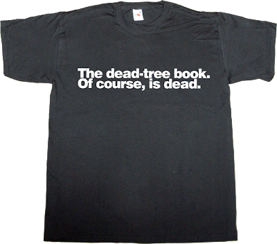book publisher obsolete internet 2.0 evolution t-shirt ephemeral-t-shirts