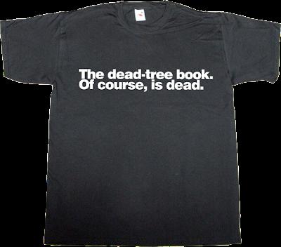 book publisher obsolete internet 2.0 evolution t-shirt ephemeral-t-shirts