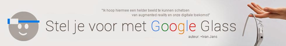 Stel je voor met Google Glass