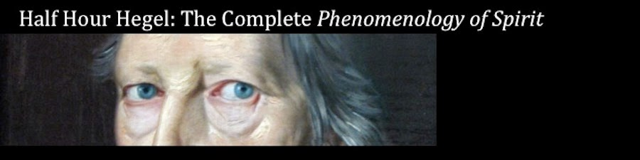 Half-Hour Hegel: The Complete Phenomenology of Spirit (eventually)