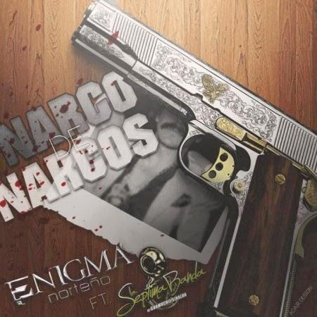 Enigma Norteño ft. La Septima Banda – El Narco De Narcos (2014)