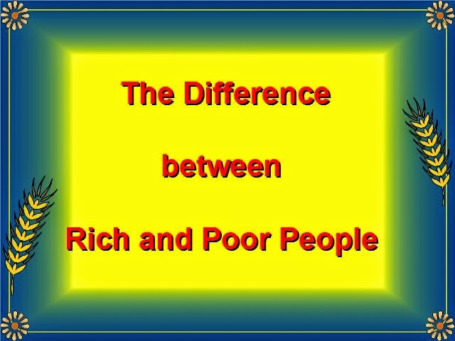essay on difference between rich and poor people A new report demonstrates a stubborn chasm between rich and poor students earning bachelor's differences in enrollment patterns by family colleges and universities, laura perna and roman ruiz of the university of pennsylvania and a colleague wrote in an essay.