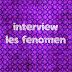 Les Fenomen interview