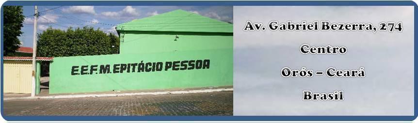 ESCOLA DE ENSINO MÉDIO EPITÁCIO PESSOA - ORÓS (CE)