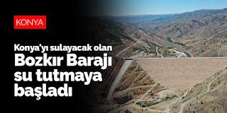 Konya'yı sulayacak olan Bozkır Barajı su tutmaya başladı.