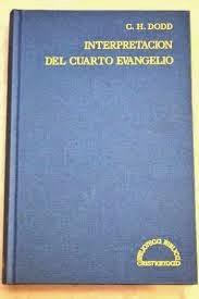 La Interpretación del Cuarto Evangelio – C. H. Dodd.
