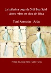 La ballarina cega de Sidi Bou Saïd i altres relats en clau de lírica (Toni Arencón i Arias)