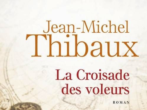 La croisade des voleurs de Jean-Michel Thibaux