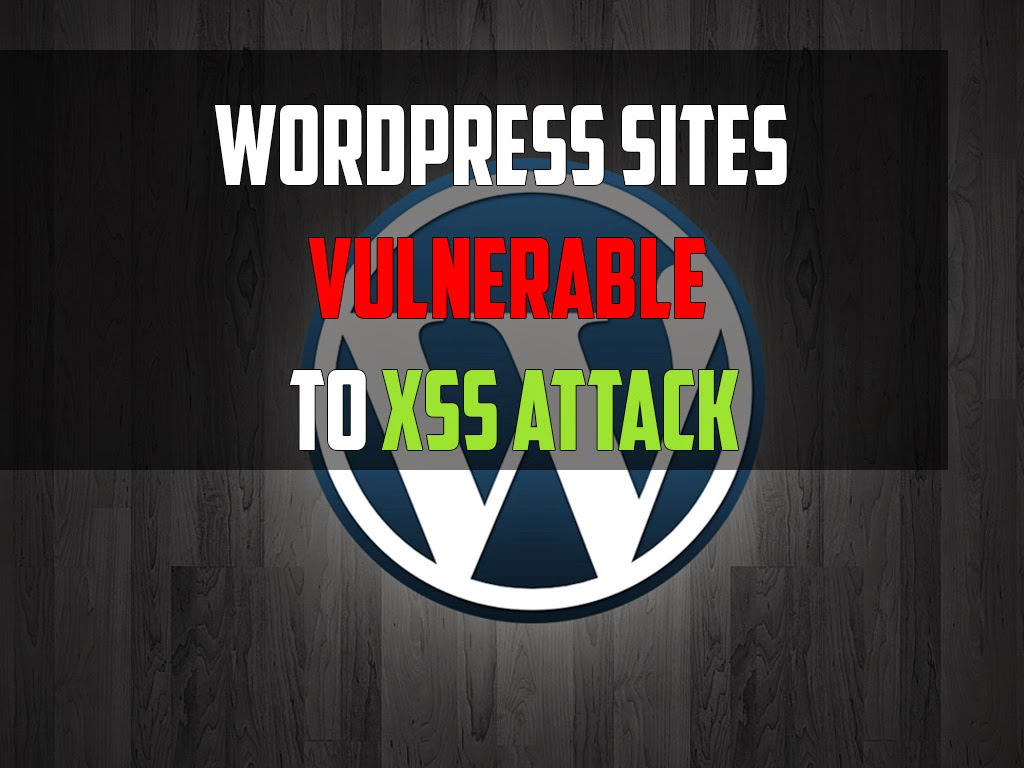 WordPress Sites Are Vulnerable To XSS Attack