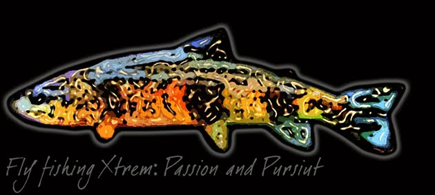Fly fishing Xtrem:Passion and Pursuit