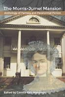 Morris Jumel Mansion Anthology of Paranormal and Fantasy Fiction