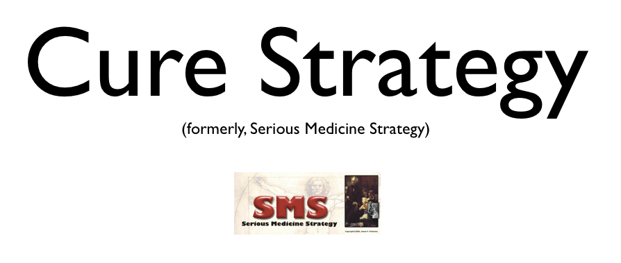 Cure Strategy (formerly, Serious Medicine Strategy)